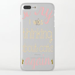 Sorry, I Was Thinking About Cats Again... Clear iPhone Case