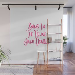 Bring in the Feline Funny Stunt Double Quote Wall Mural