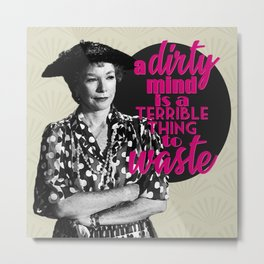 A Dirty Mind Is A Terrible Thing To Waste Ouiser Steel Magnolias Metal Print