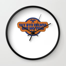 Funny Bye Felicia Saying Tshirt Design One more  time ghetto black people  Wall Clock