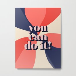 You cand do it Metal Print
