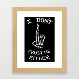 I don't trust me either Framed Art Print