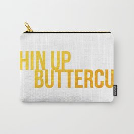 Chin up Buttercup Carry-All Pouch