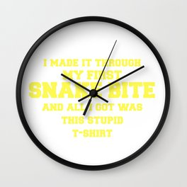 I Made It Through My First Snake Bite Wall Clock