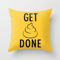 get shit done Throw Pillows featuring Get Shit Done by Free Specie