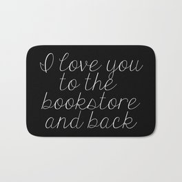 I Love You To The Bookstore And Back (inverted) Bath Mat