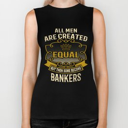 All Men Are Created Equal But Then Some Become Bankers Biker Tank
