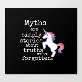 Myths are simply stories about truths we've forgotten Canvas Print