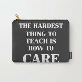 The Hardest Think To Teach Is How to Care. Carry-All Pouch