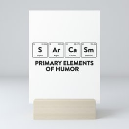 Primary Elements of Humor Science Shirt Sarcasm S Ar Ca Sm Mini Art Print
