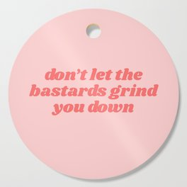 don't let the bastards grind you down Cutting Board