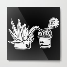 Don't Be a Prick Cacti Dude - Black and White Trendy Illustration Metal Print