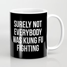 Surely Not Everybody Was Kung Fu Fighting (white on black) Coffee Mug