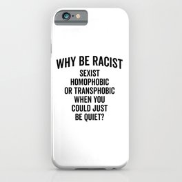 Why Be Racist Quote iPhone Case