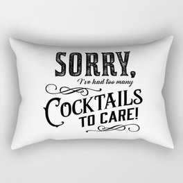 Sorry, I've had too many cocktails to care. Rectangular Pillow