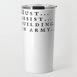 Must Resist Building An Army Travel Mug