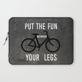 Put the Fun Between Your Legs Laptop Sleeve