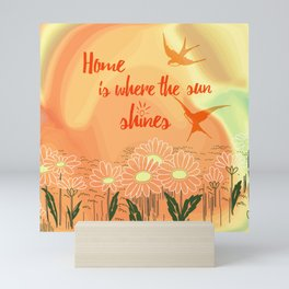 Home Is Where The Sun Shines Typography Design Mini Art Print