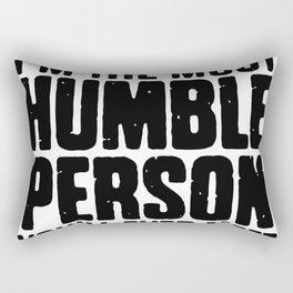 I'm The Most Humble Person Rectangular Pillow