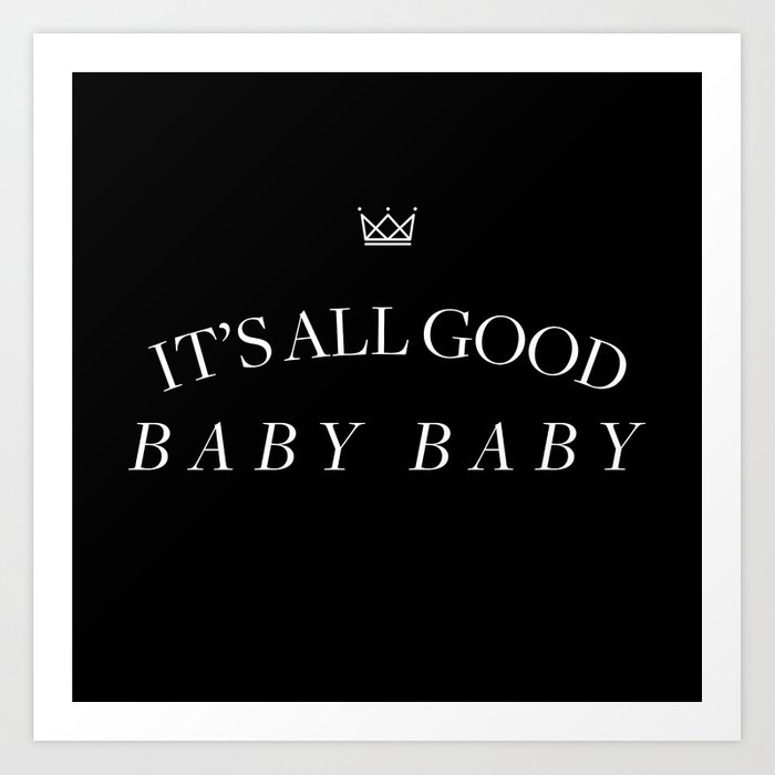 It's All Good Baby Baby Art Print