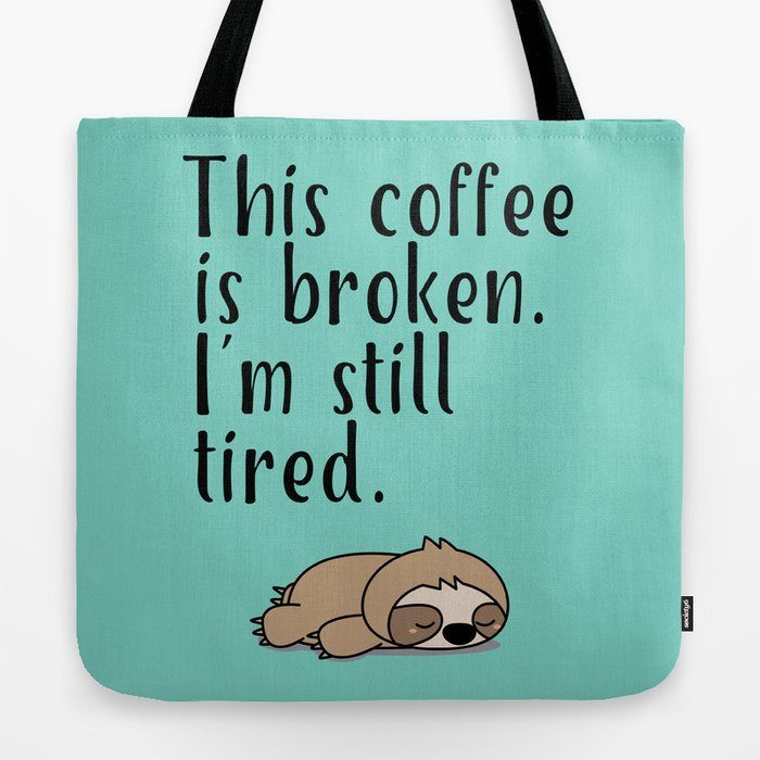 THIS COFFEE IS BROKEN. I'M STILL TIRED. Tote Bag