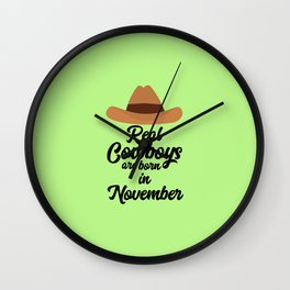 Real Cowboys are bon in November T-Shirt Dgg0p Wall Clock