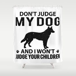 Don't judge my dog and i won't judge your children Shower Curtain