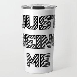 Just Being Me Travel Mug