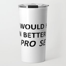 You would have been better off pro se Travel Mug
