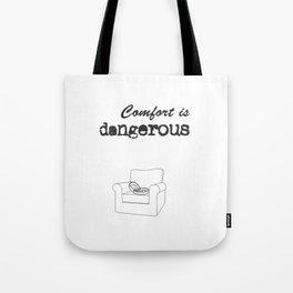 Comfort is dangerous Tote Bag