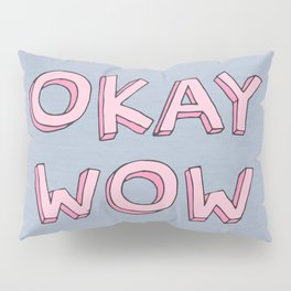 Okay wow Pillow Sham