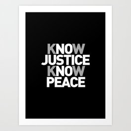 No Justice No Peace - Know Justice Know Peace - Anti War Movement - Peace Movement Art Print