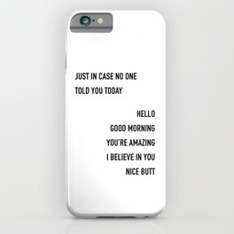 Just In Case No One Told You Today Hello Good Morning You're Amazing I Beleive In You Nice Butt  iPhone Case
