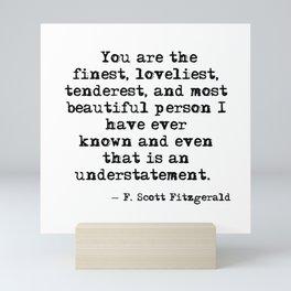 The finest, loveliest, tenderest and most beautiful person - F Scott Fitzgerald Mini Art Print