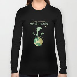 So long, and thanks for all the fish! Long Sleeve T-shirt