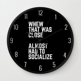 Almost Had To Socialize Funny Quote Wall Clock