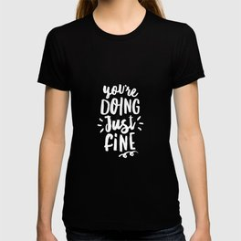 You're Doing Just Fine black and white monochrome typography poster design home wall bedroom decor T-shirt