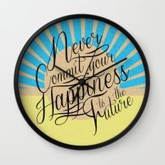 Never Commit your Happiness to the Future Wall Clock