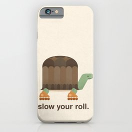 Slow Your Roll iPhone Case