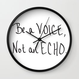 Be a Voice, Not an Echo. Quote Wall Clock