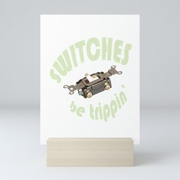 Switches Be Trippin Funny Electrician Mini Art Print