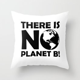 There Is No Planet B! Throw Pillow