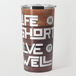 Life is short Live it well - Wooden Travel Mug
