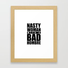 Nasty Woman with a Bad Hombre Framed Art Print