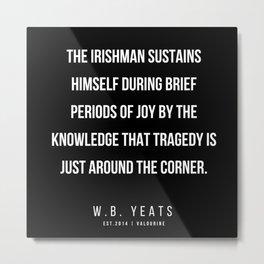 88   |200418| W.B. Yeats Quotes| W.B. Yeats Poems Metal Print