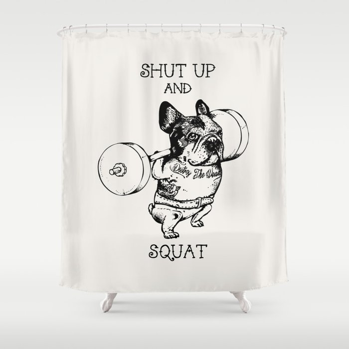 Shut Up And Squat French Bulldog Shower Curtain By Pugsgym