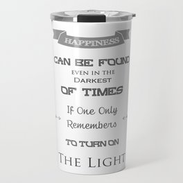 Happiness Can Be Found Even In The Darkest Of Times - Potter Quote Travel Mug