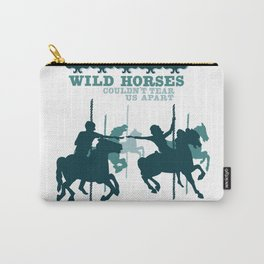wild horses couldn't tear us apart Carry-All Pouch
