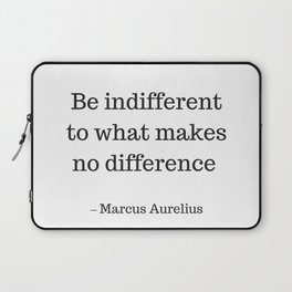 Be Indifferent to what makes no difference - Marcus Aurelius Stoic Wisdom Quote Laptop Sleeve