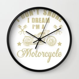 I Don't Snore I Dream I'm A Motorcycle T-Shirt Funny Gift Wall Clock
